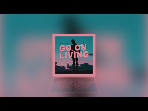 MAJORMINOR – Go On Living